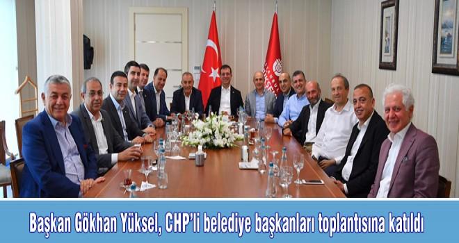 Başkan Gökhan Yüksel, CHP'li belediye başkanları toplantısına katıldı