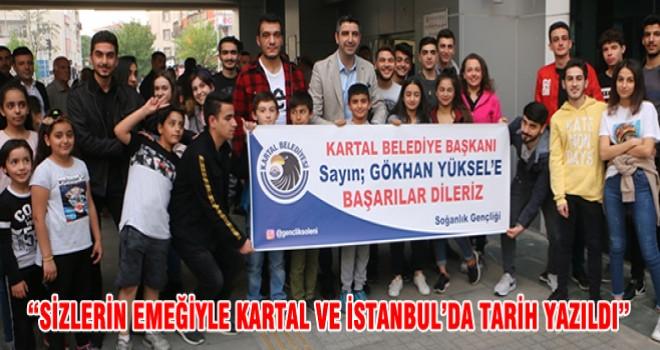 """""""SİZLERİN EMEĞİYLE KARTAL VE İSTANBUL'DA TARİH YAZILDI"""""""