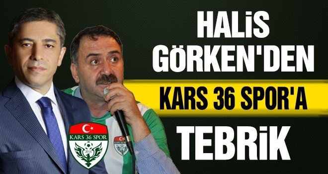 HALİS GÖRKEN'DEN KARS 36 SPOR'A TEBRİK